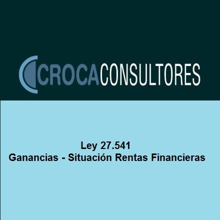 Ganancias – Situación de rentas financieras a la luz de la ley 27.541